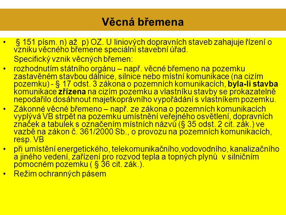 Věcná břemena § 151 písm. n) až p) OZ. U liniových dopravních staveb zahajuje řízení o vzniku věcného břemene speciální stavební úřad. Specifický vzni