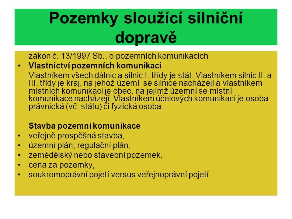 Pozemky sloužící silniční dopravě zákon č. 13/1997 Sb., o pozemních komunikacích Vlastnictví pozemních komunikací Vlastníkem všech dálnic a silnic I.