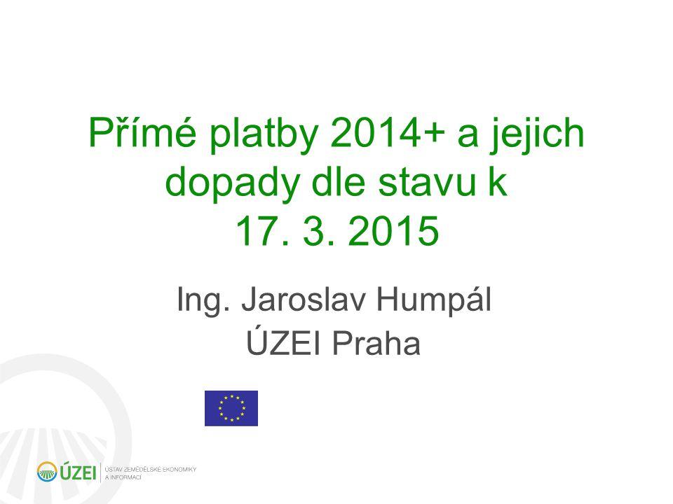 Přímé platby 2014+ a jejich dopady dle stavu k 17. 3. 2015 Ing. Jaroslav Humpál ÚZEI Praha