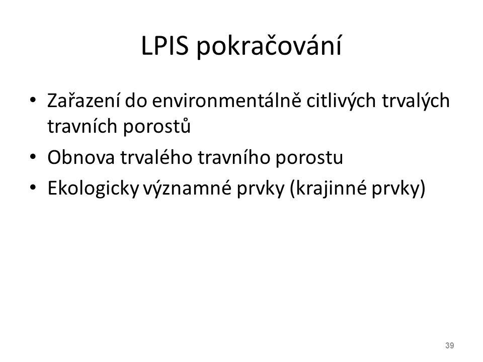LPIS pokračování Zařazení do environmentálně citlivých trvalých travních porostů Obnova trvalého travního porostu Ekologicky významné prvky (krajinné