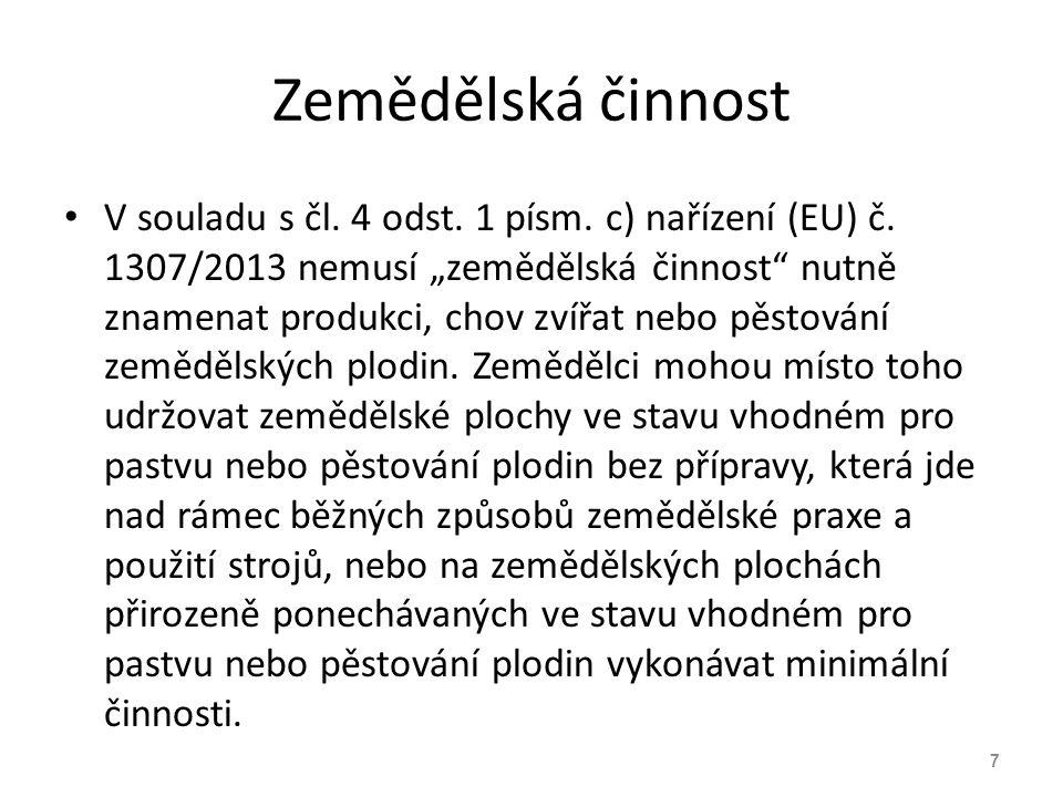 """Zemědělská činnost V souladu s čl. 4 odst. 1 písm. c) nařízení (EU) č. 1307/2013 nemusí """"zemědělská činnost"""" nutně znamenat produkci, chov zvířat nebo"""