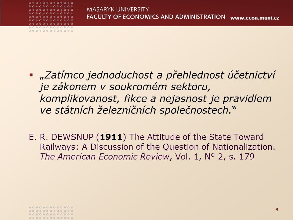 www.econ.muni.cz soukromé podniky – volná konkurence USA (dodnes) + Velká Británie (do 1923)  stát nenese žádné (přímé) náklady státní dráha – žádná konkurence Belgie (19.