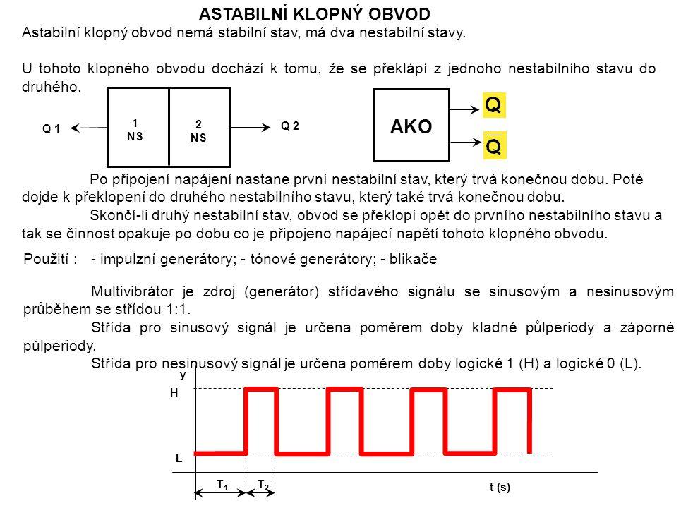 ASTABILNÍ KLOPNÝ OBVOD Astabilní klopný obvod nemá stabilní stav, má dva nestabilní stavy.