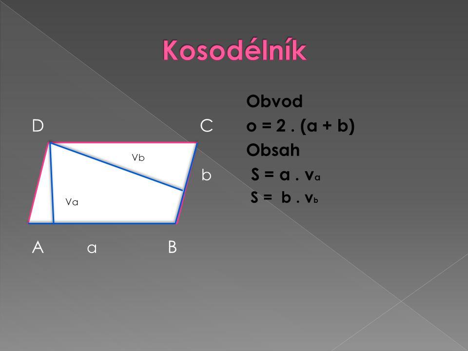 D C b A a B Obvod o = 2. (a + b) Obsah S = a. v a S = b. v b Va Vb