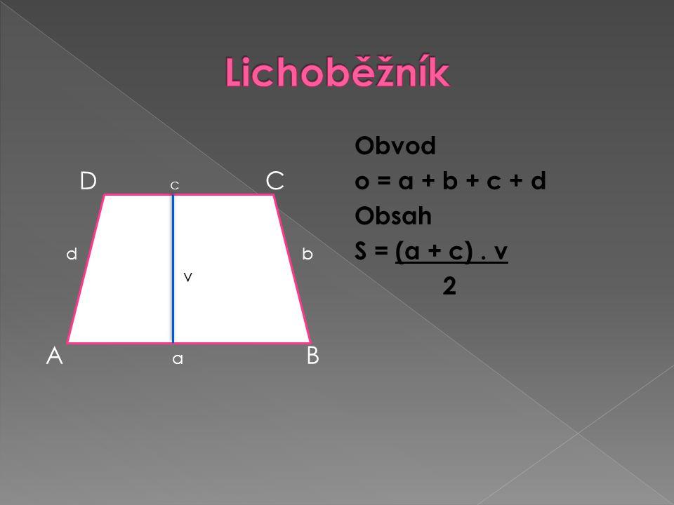 D c C d b A a B Obvod o = a + b + c + d Obsah S = (a + c). v 2 v