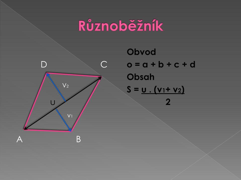 D C u v 1 A B Obvod o = a + b + c + d Obsah S = u. (v 1 + v 2 ) 2 V2V2