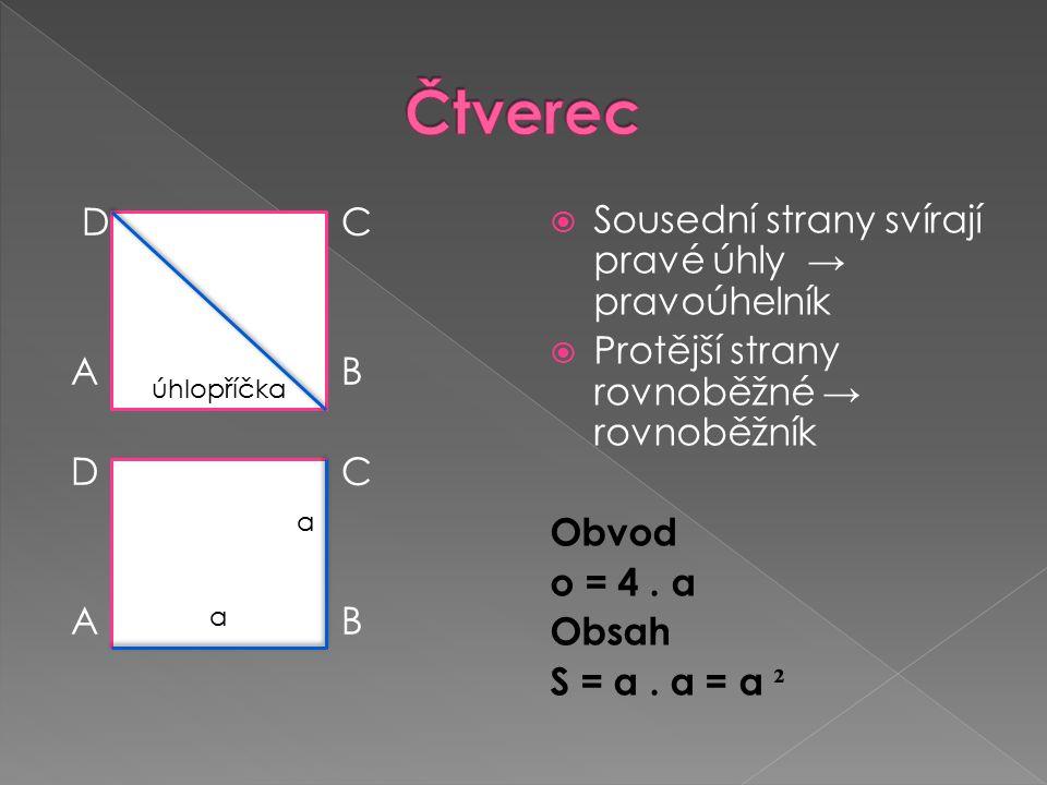 D C A B D C A B  Sousední strany svírají pravé úhly → pravoúhelník  Protější strany rovnoběžné → rovnoběžník Obvod o = 4.