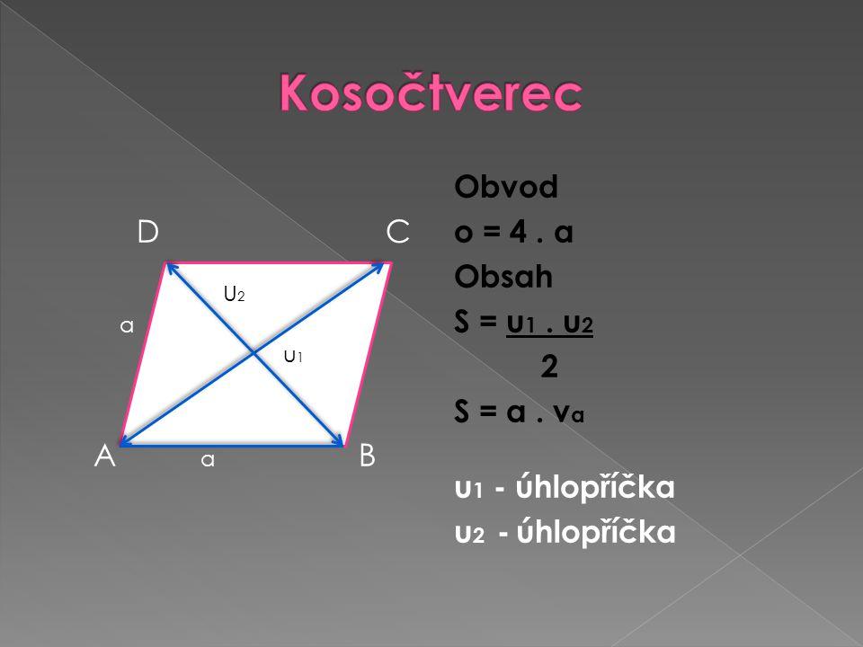 D C a A a B Obvod o = 4.a Obsah S = u 1. u 2 2 S = a.