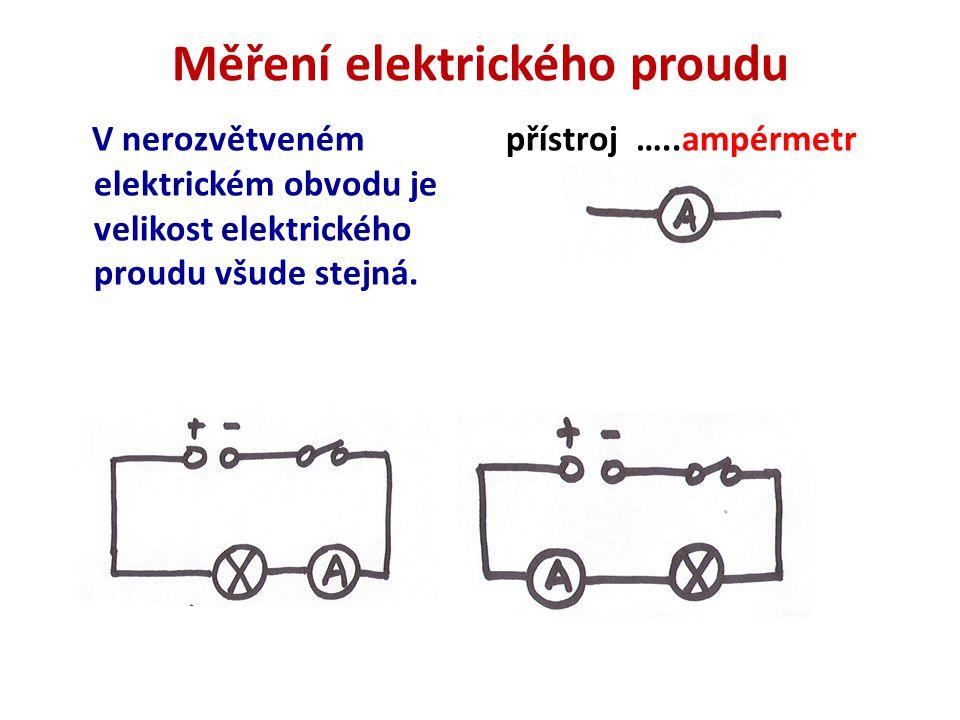 Měření elektrického proudu V nerozvětveném elektrickém obvodu je velikost elektrického proudu všude stejná. přístroj …..ampérmetr