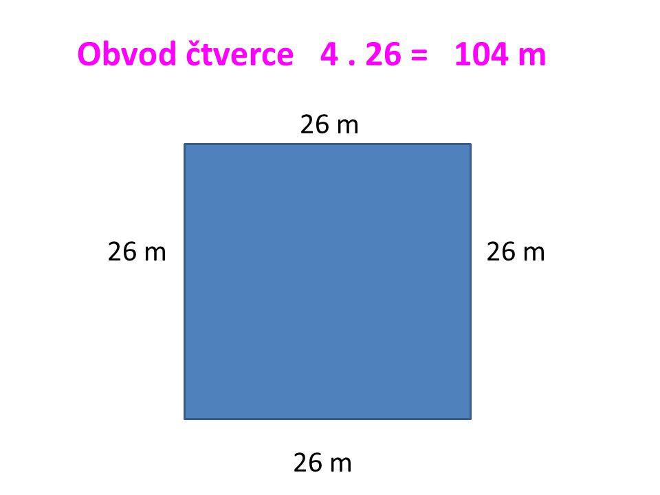 Obvod čtverce 4. 26 = 104 m 26 m 26 m 26 m 26 m