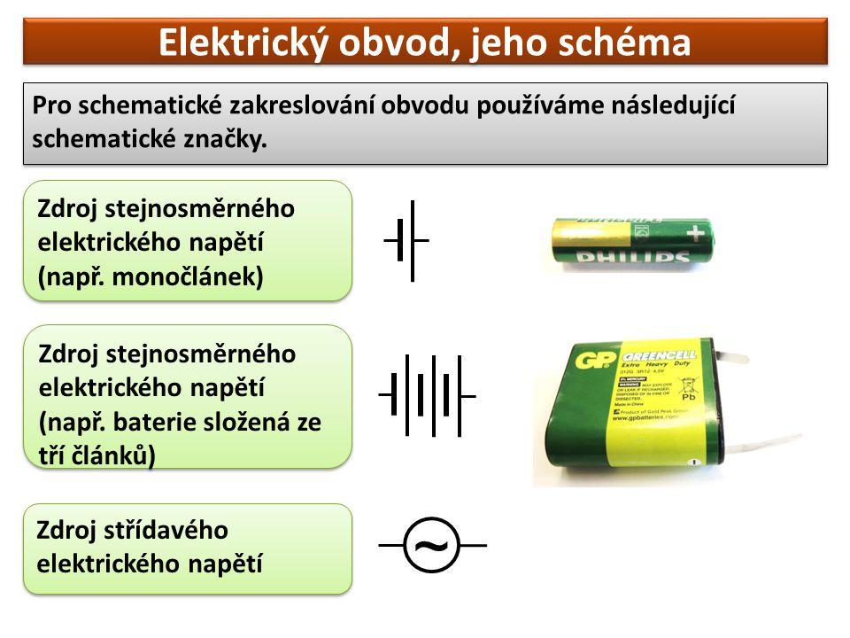 Elektrický obvod, jeho schéma Pro schematické zakreslování obvodu používáme následující schematické značky. ~ Zdroj stejnosměrného elektrického napětí
