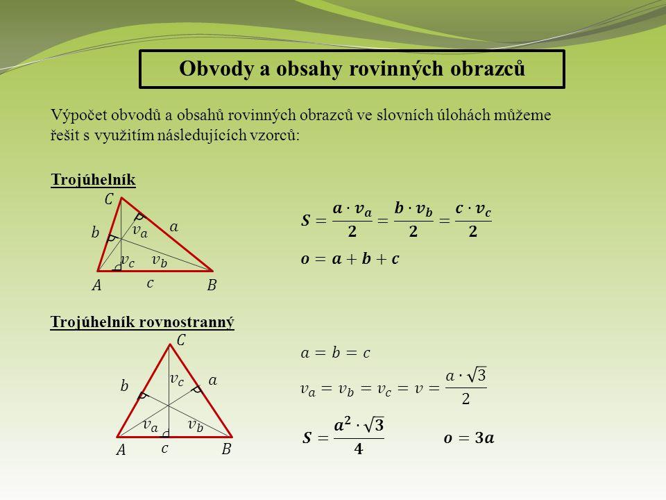 Obvody a obsahy rovinných obrazců Výpočet obvodů a obsahů rovinných obrazců ve slovních úlohách můžeme řešit s využitím následujících vzorců: Trojúhelník Trojúhelník rovnostranný