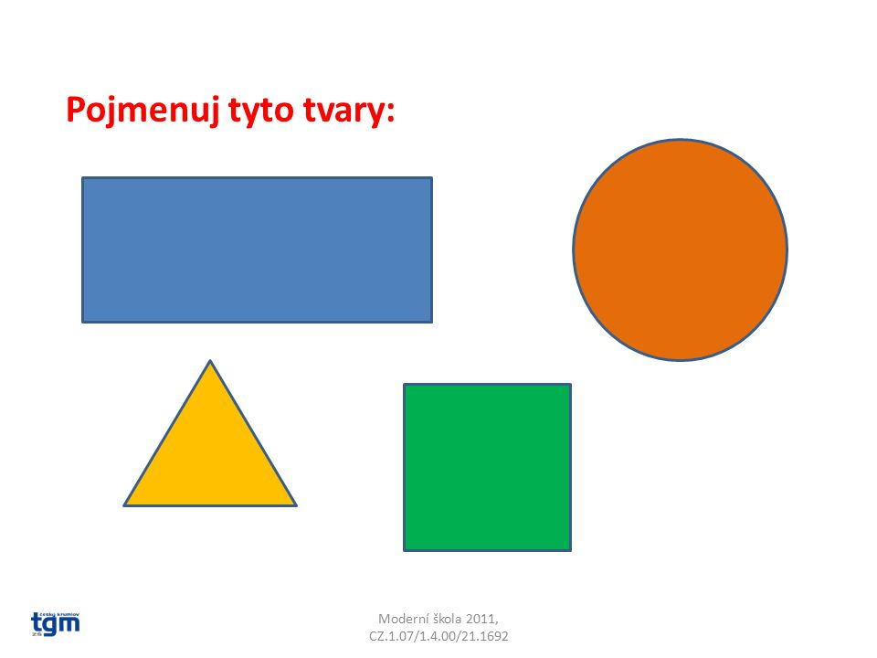 Moderní škola 2011, CZ.1.07/1.4.00/21.1692 Pojmenuj tyto tvary: