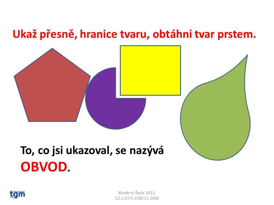 Moderní škola 2011, CZ.1.07/1.4.00/21.1692 Ukaž přesně, hranice tvaru, obtáhni tvar prstem.