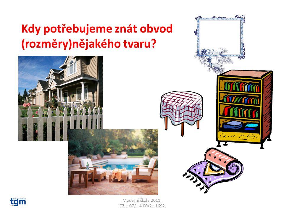 Moderní škola 2011, CZ.1.07/1.4.00/21.1692 Kdy potřebujeme znát obvod (rozměry)nějakého tvaru