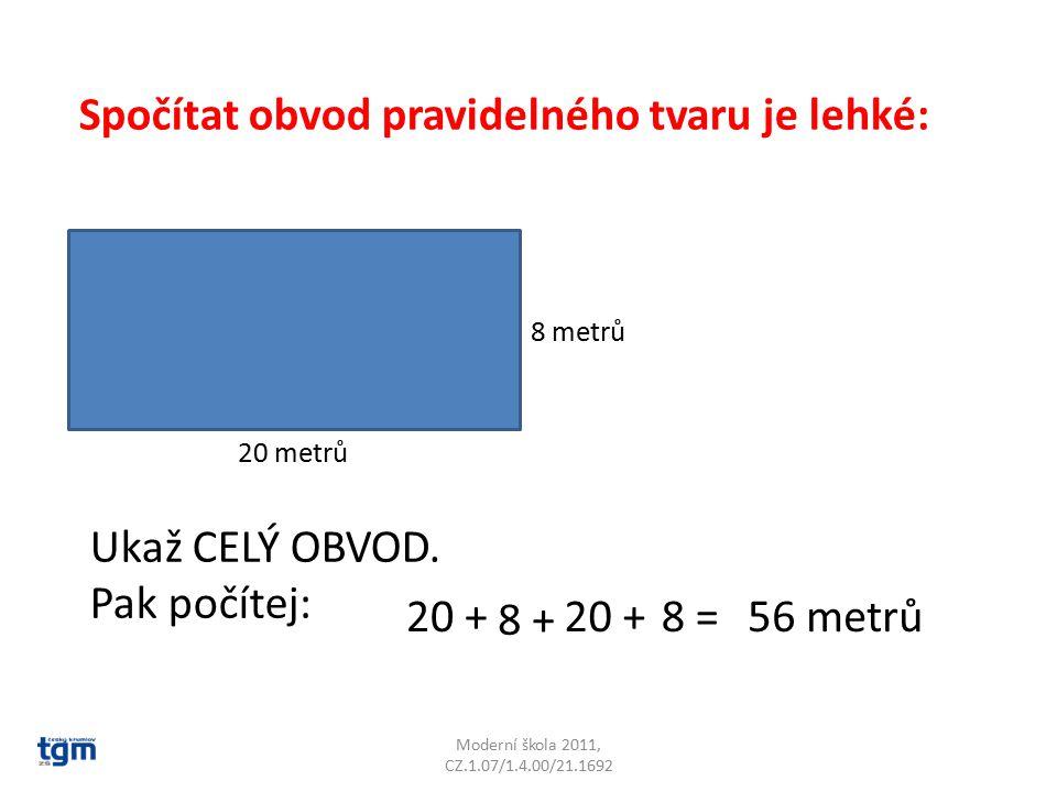Moderní škola 2011, CZ.1.07/1.4.00/21.1692 Spočítej obvod těchto tvarů: 7 m 9 m 11 m 5 m 11 m