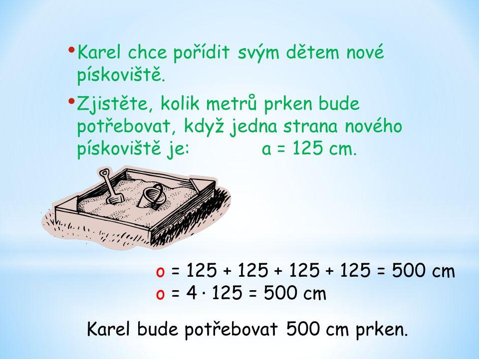 Karel chce pořídit svým dětem nové pískoviště. Zjistěte, kolik metrů prken bude potřebovat, když jedna strana nového pískoviště je: a = 125 cm. Karel