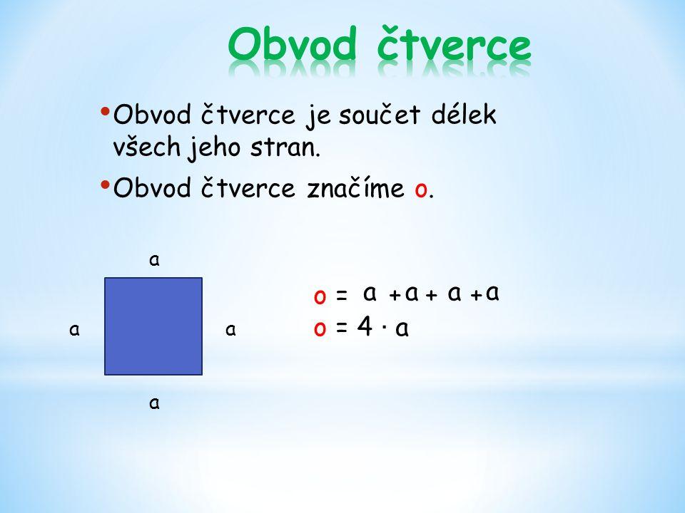 Obvod čtverce je součet délek všech jeho stran. Obvod čtverce značíme o. a a a a a aa a