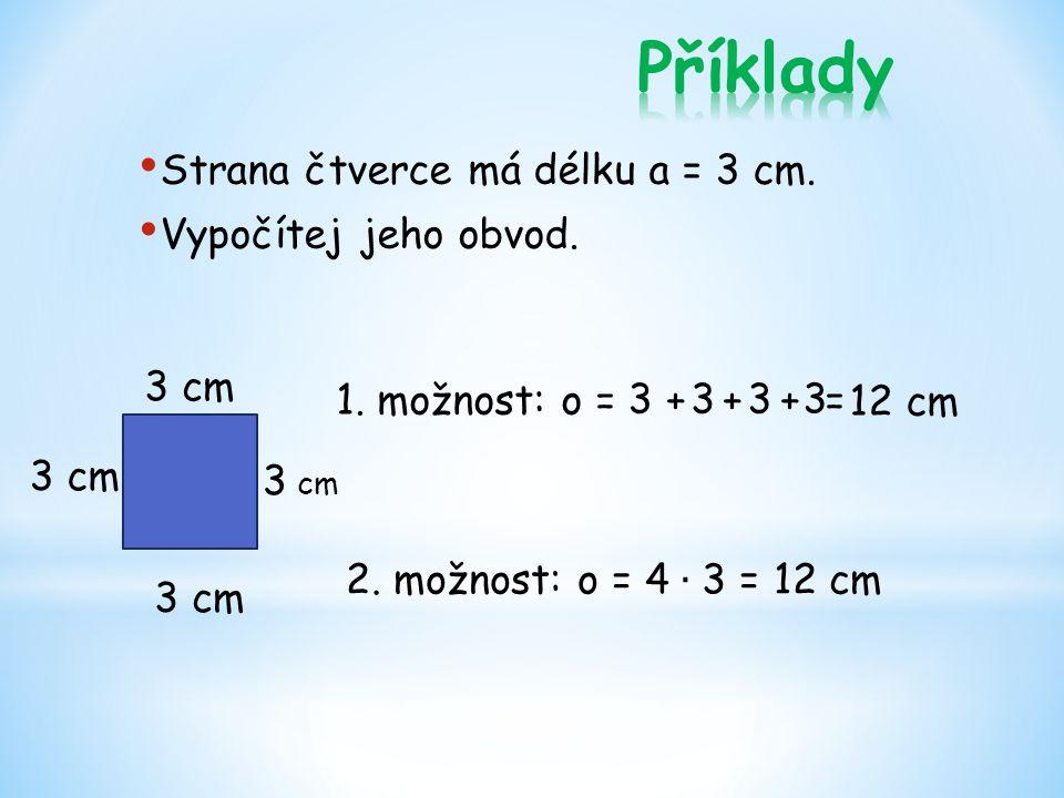 Strana čtverce má délku a = 3 cm. Vypočítej jeho obvod.