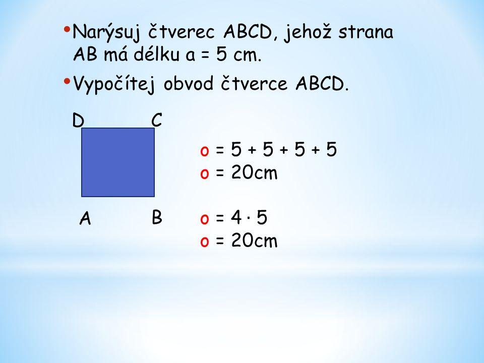 Narýsuj čtverec ABCD, jehož strana AB má délku a = 5 cm. Vypočítej obvod čtverce ABCD. A B CD