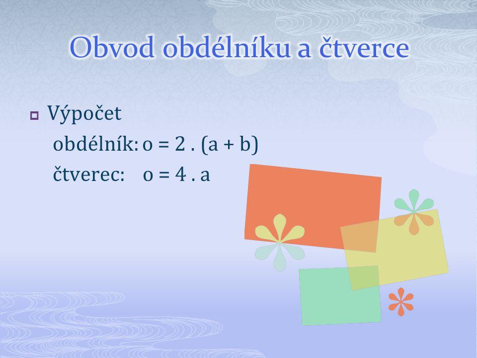  Výpočet obdélník: o = 2. (a + b) čtverec: o = 4. a