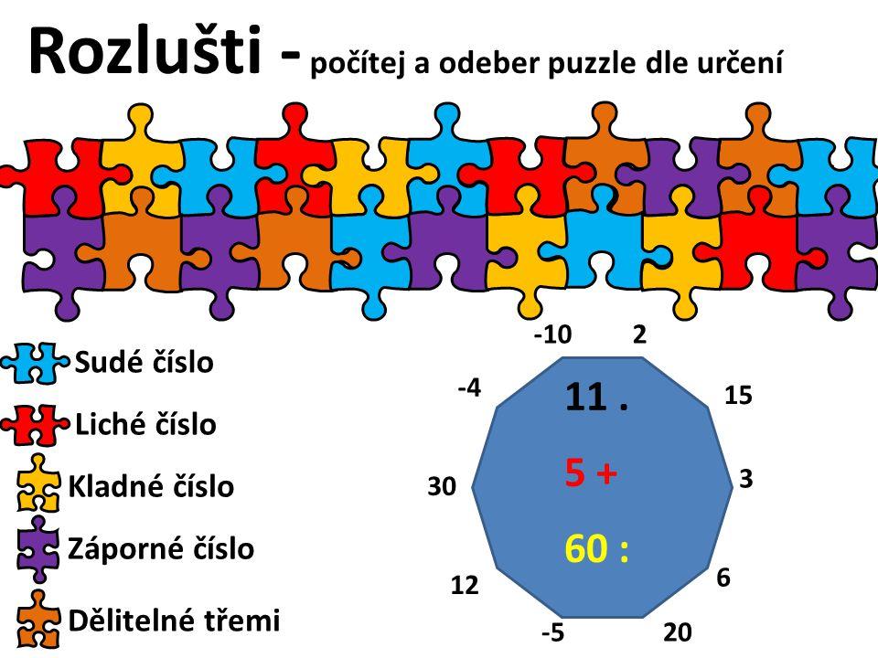 Slovní úlohy obecné Rozlušti - počítej a odeber puzzle dle určení Sudé číslo Liché číslo Kladné čísloZáporné číslo Dělitelné třemi 5 + 60 : 11.