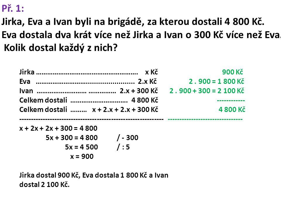 Př. 1: Jirka, Eva a Ivan byli na brigádě, za kterou dostali 4 800 Kč.