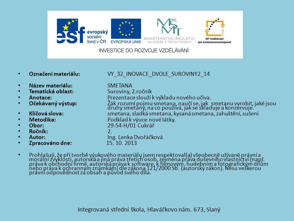 Označení materiálu: VY_32_INOVACE_DVOLE_SUROVINY2_14 Název materiálu: SMETANA Tematická oblast: Suroviny, 2.ročník Anotace: Prezentace slouží k výklad