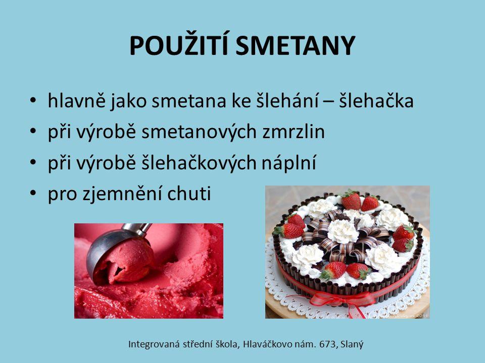 POUŽITÍ SMETANY hlavně jako smetana ke šlehání – šlehačka při výrobě smetanových zmrzlin při výrobě šlehačkových náplní pro zjemnění chuti Integrovaná