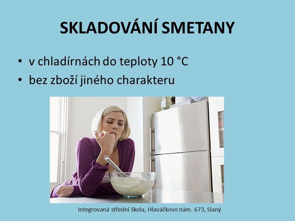 SKLADOVÁNÍ SMETANY v chladírnách do teploty 10 °C bez zboží jiného charakteru Integrovaná střední škola, Hlaváčkovo nám. 673, Slaný
