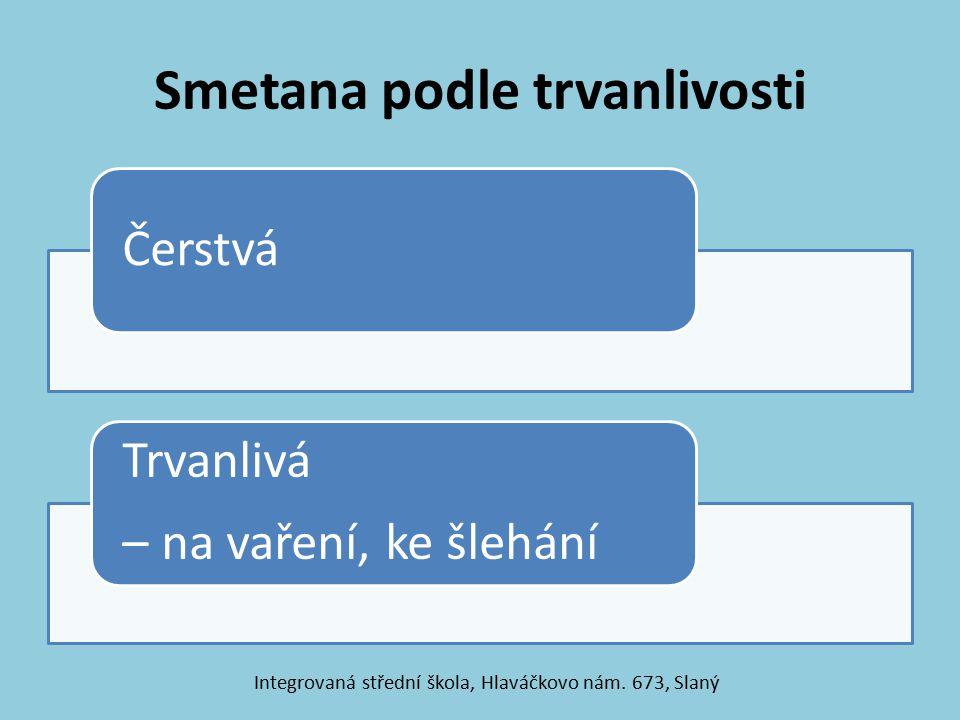 Smetana podle trvanlivosti Čerstvá Trvanlivá – na vaření, ke šlehání Integrovaná střední škola, Hlaváčkovo nám. 673, Slaný
