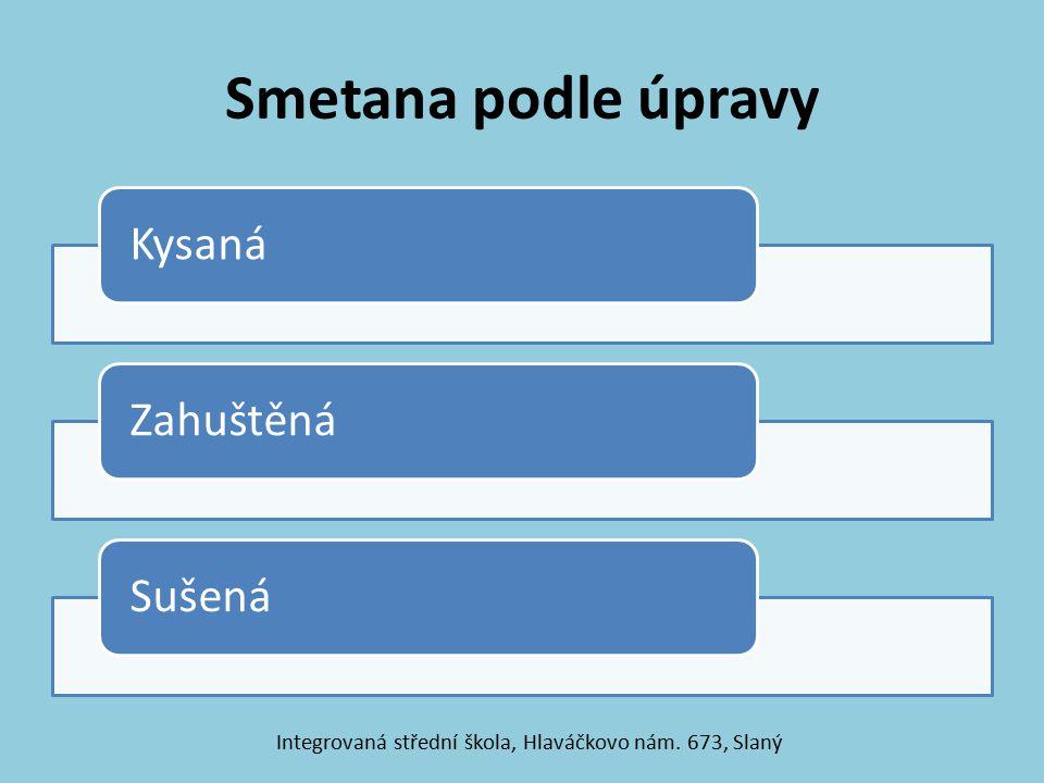 Smetana podle úpravy KysanáZahuštěnáSušená Integrovaná střední škola, Hlaváčkovo nám. 673, Slaný