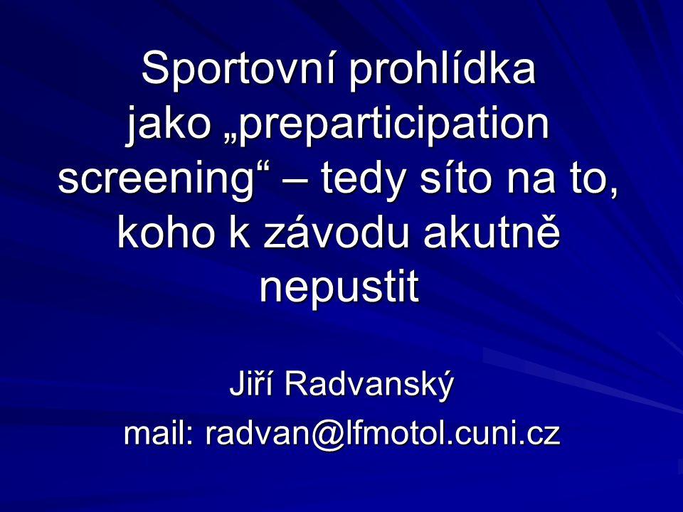 """Sportovní prohlídka jako """"preparticipation screening – tedy síto na to, koho k závodu akutně nepustit Jiří Radvanský mail: radvan@lfmotol.cuni.cz"""