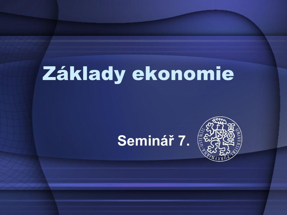Základy ekonomie Seminář 7.