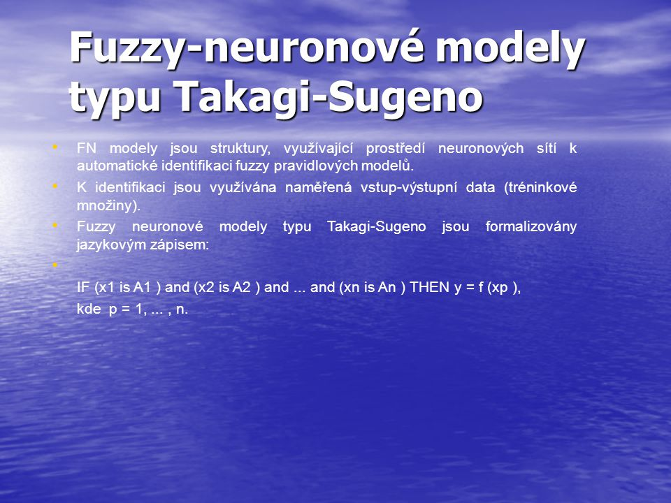Fuzzy-neuronové modely typu Takagi-Sugeno FN modely jsou struktury, využívající prostředí neuronových sítí k automatické identifikaci fuzzy pravidlových modelů.
