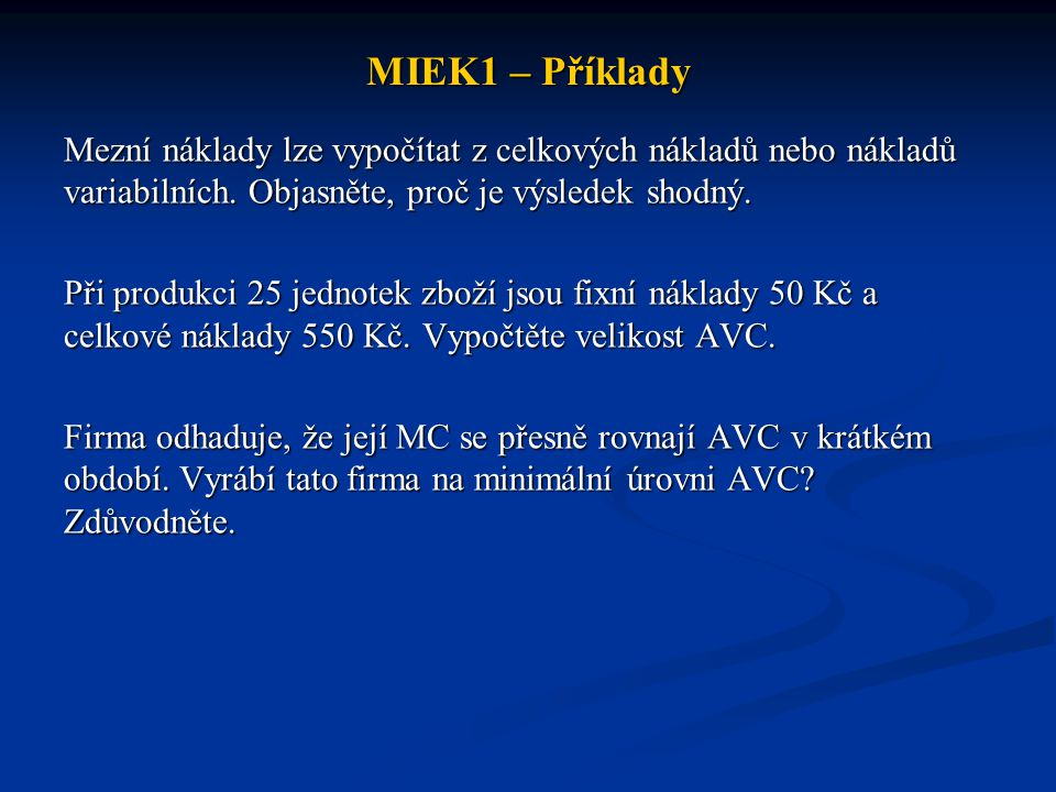 MIEK1 – Příklady Jsou-li mezní výrobní náklady větší než průměrné variabilní náklady, znamená to, že AVC budou růst nebo klesat.