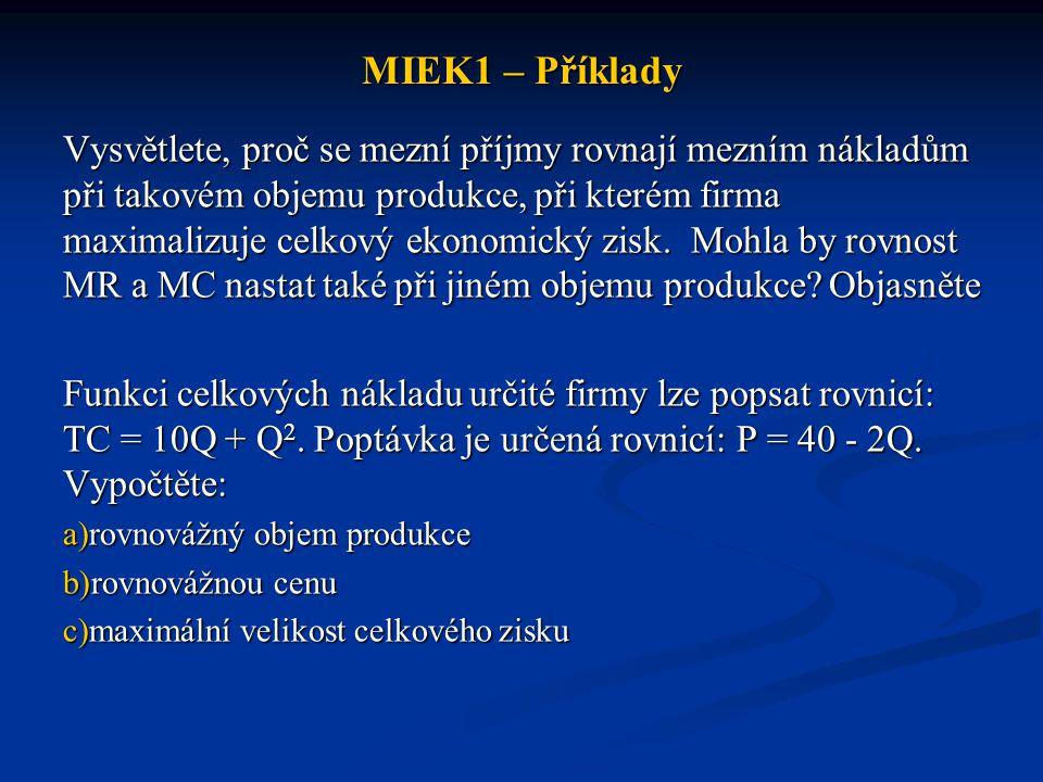 MIEK1 – Příklady Předpokládejte, že firma maximalizuje zisk (resp.