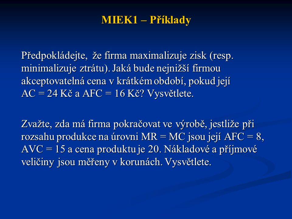 MIEK1 – Příklady Předpokládejte, že firma maximalizuje zisk (resp. minimalizuje ztrátu). Jaká bude nejnižší firmou akceptovatelná cena v krátkém obdob