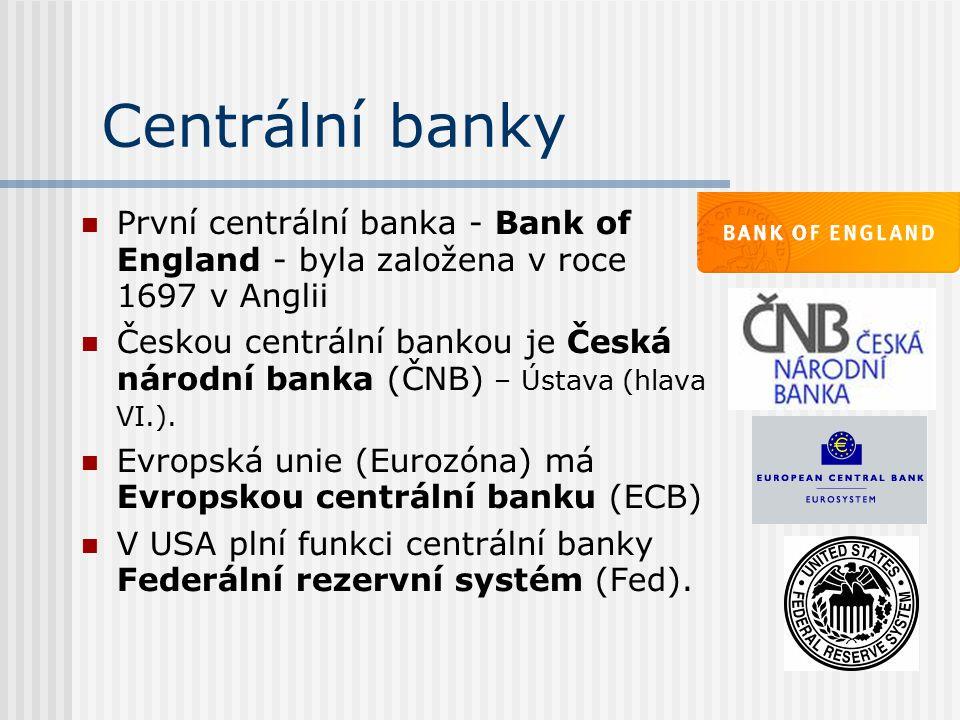 Centrální banky První centrální banka - Bank of England - byla založena v roce 1697 v Anglii Českou centrální bankou je Česká národní banka (ČNB) – Ústava (hlava VI.).