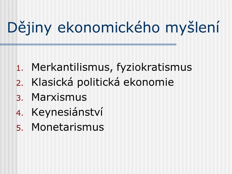 Dějiny ekonomického myšlení 1. Merkantilismus, fyziokratismus 2.