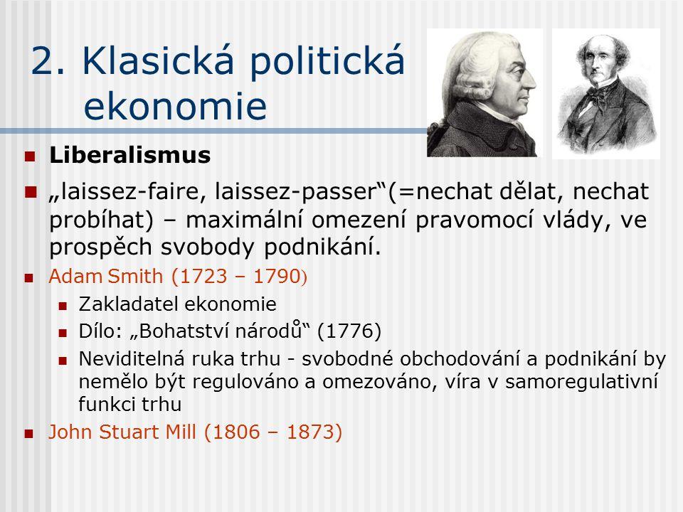 """2. Klasická politická ekonomie Liberalismus """" laissez-faire, laissez-passer""""(=nechat dělat, nechat probíhat) – maximální omezení pravomocí vlády, ve p"""