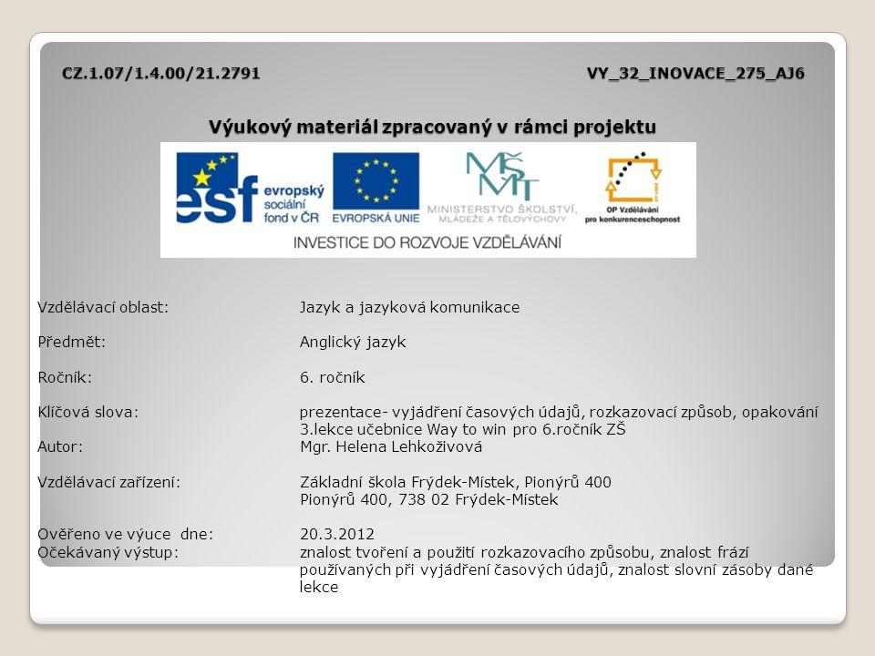 CZ.1.07/1.4.00/21.2791VY_32_INOVACE_275_AJ6 Výukový materiál zpracovaný v rámci projektu Vzdělávací oblast:Jazyk a jazyková komunikace Předmět:Anglick