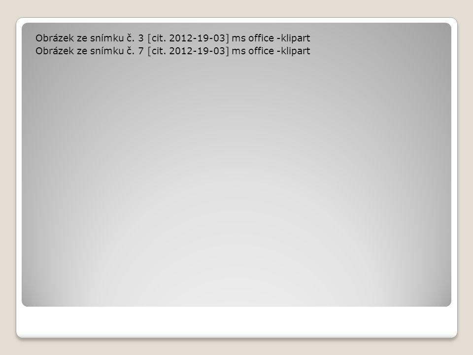 Obrázek ze snímku č. 3 [cit. 2012-19-03] ms office -klipart Obrázek ze snímku č. 7 [cit. 2012-19-03] ms office -klipart