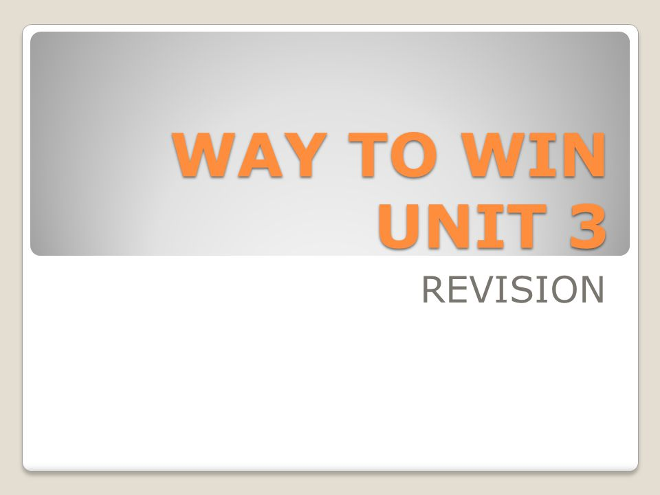 WAY TO WIN UNIT 3 REVISION