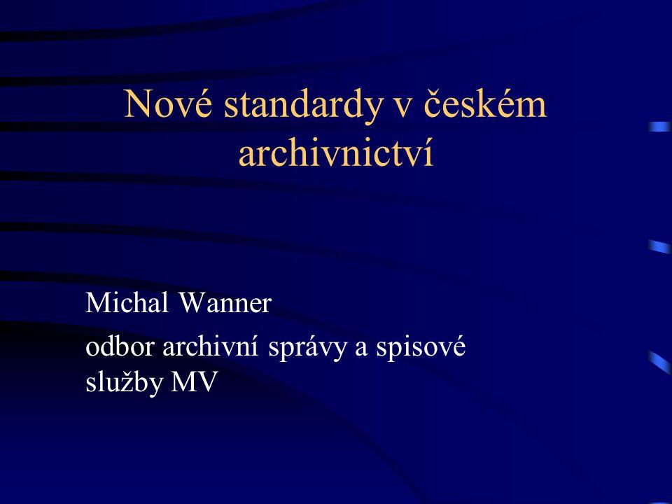 Nové standardy v českém archivnictví Michal Wanner odbor archivní správy a spisové služby MV