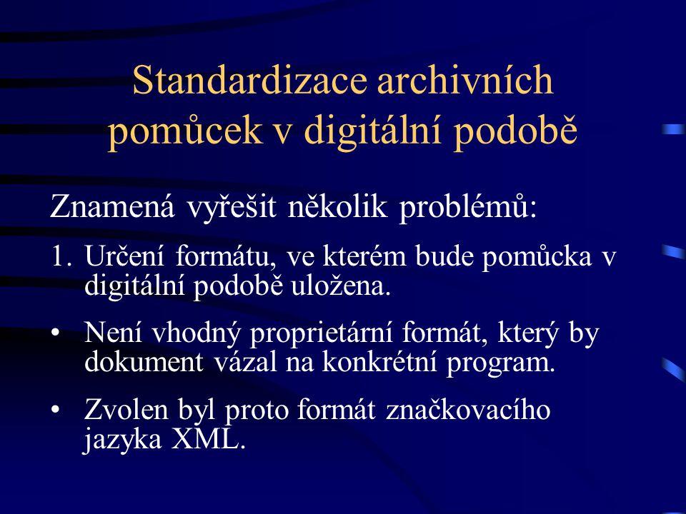 Standardizace archivních pomůcek v digitální podobě Znamená vyřešit několik problémů: 1.Určení formátu, ve kterém bude pomůcka v digitální podobě ulož