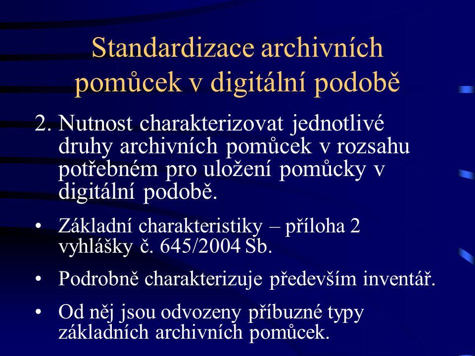 Standardizace archivních pomůcek v digitální podobě 2. Nutnost charakterizovat jednotlivé druhy archivních pomůcek v rozsahu potřebném pro uložení pom