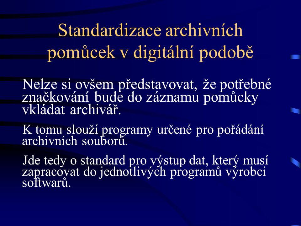 Standardizace archivních pomůcek v digitální podobě Nelze si ovšem představovat, že potřebné značkování bude do záznamu pomůcky vkládat archivář. K to