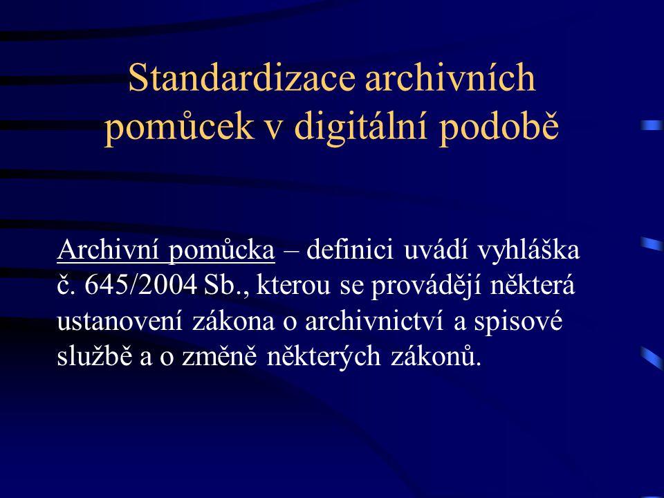 Standardizace archivních pomůcek v digitální podobě Archivní pomůcka – definici uvádí vyhláška č.