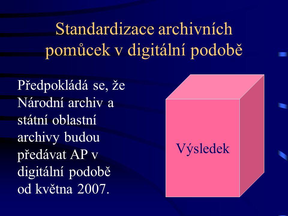Standardizace archivních pomůcek v digitální podobě Předpokládá se, že Národní archiv a státní oblastní archivy budou předávat AP v digitální podobě o